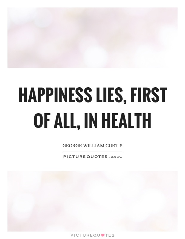 Happiness lies, first of all, in health Picture Quote #1