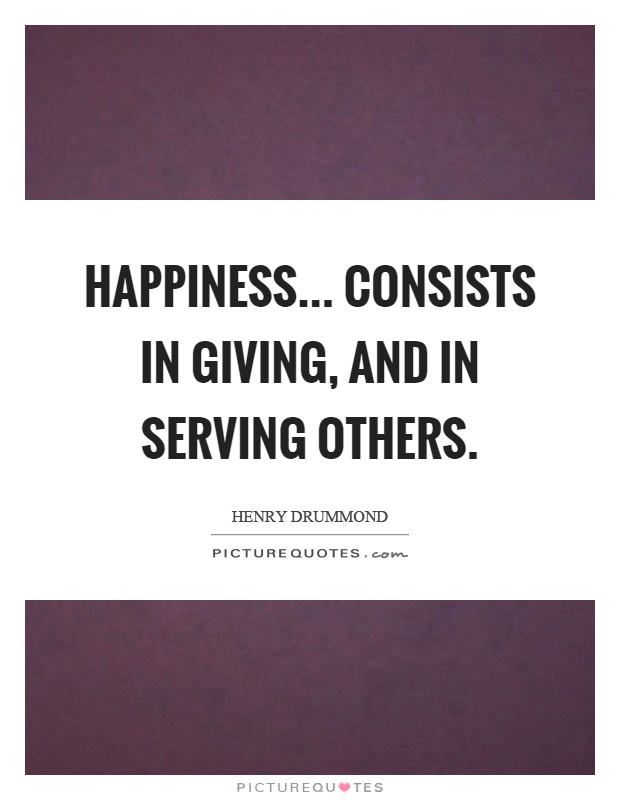 Quotes About Serving Others Unique Happiness Consists In Giving And In Serving Others Picture Quotes