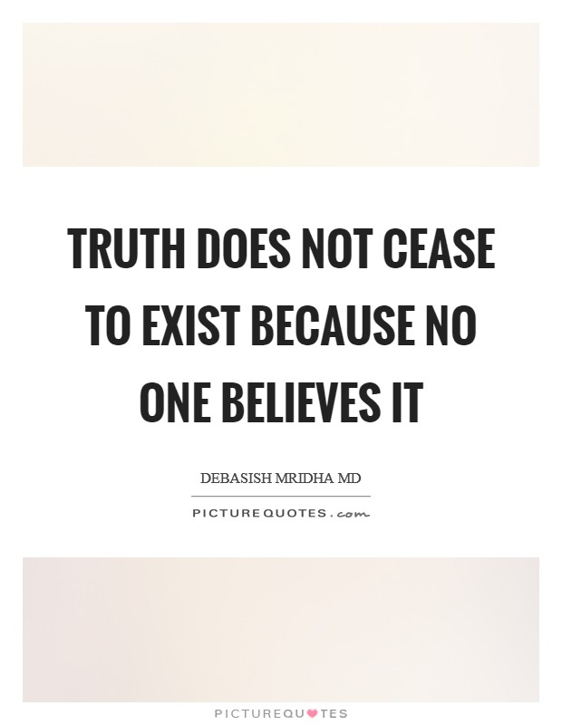 Truth does not cease to exist because no one believes it Picture Quote #1