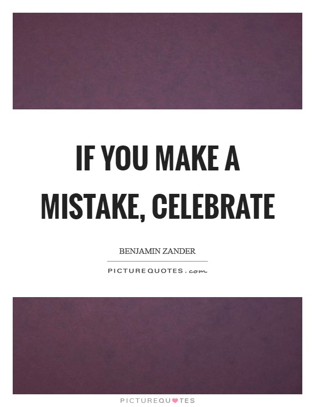 If you make a mistake, celebrate Picture Quote #1