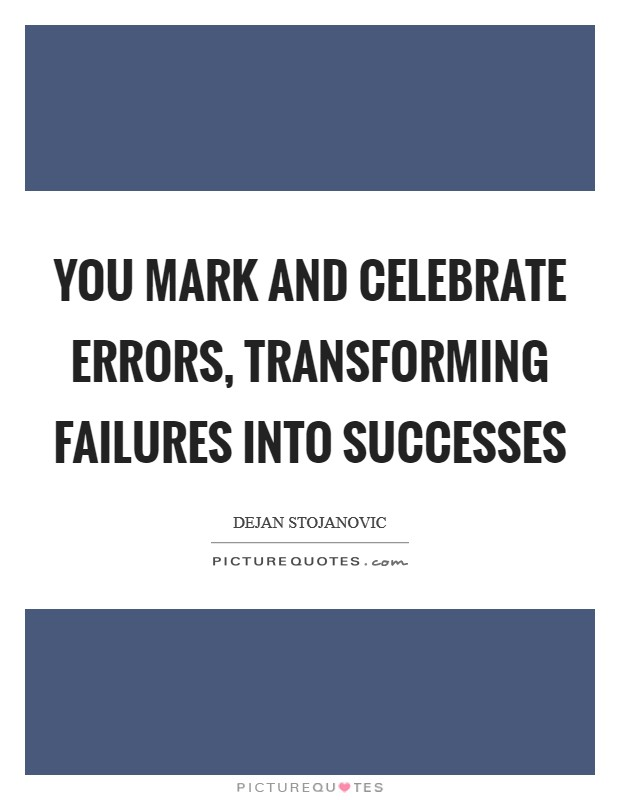 You mark and celebrate errors, transforming failures into successes Picture Quote #1