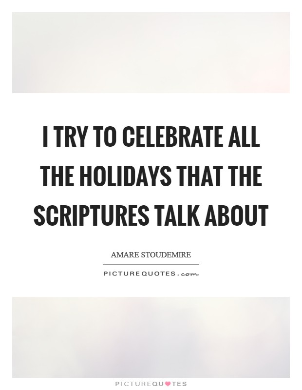 I try to celebrate all the holidays that the Scriptures talk about Picture Quote #1