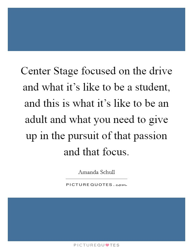 Center Stage focused on the drive and what it's like to be a student, and this is what it's like to be an adult and what you need to give up in the pursuit of that passion and that focus Picture Quote #1