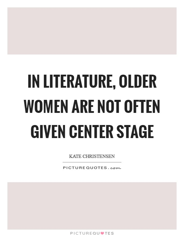 In literature, older women are not often given center stage Picture Quote #1