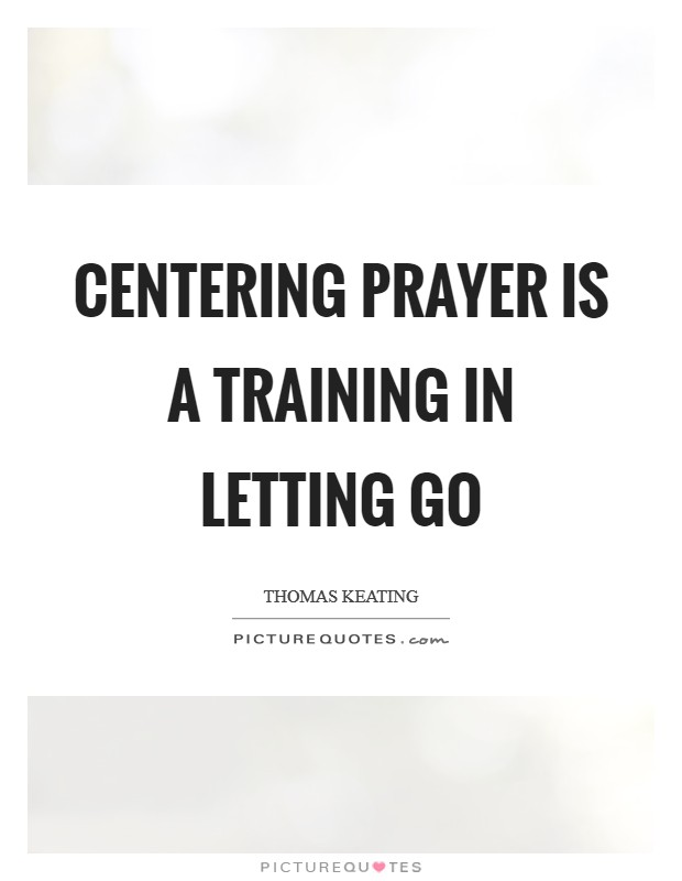 Centering prayer is a training in letting go Picture Quote #1
