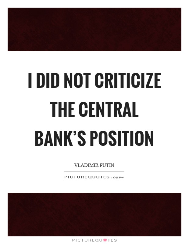 I did not criticize the Central Bank's position Picture Quote #1