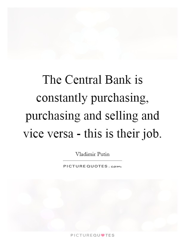 The Central Bank is constantly purchasing, purchasing and selling and vice versa - this is their job Picture Quote #1