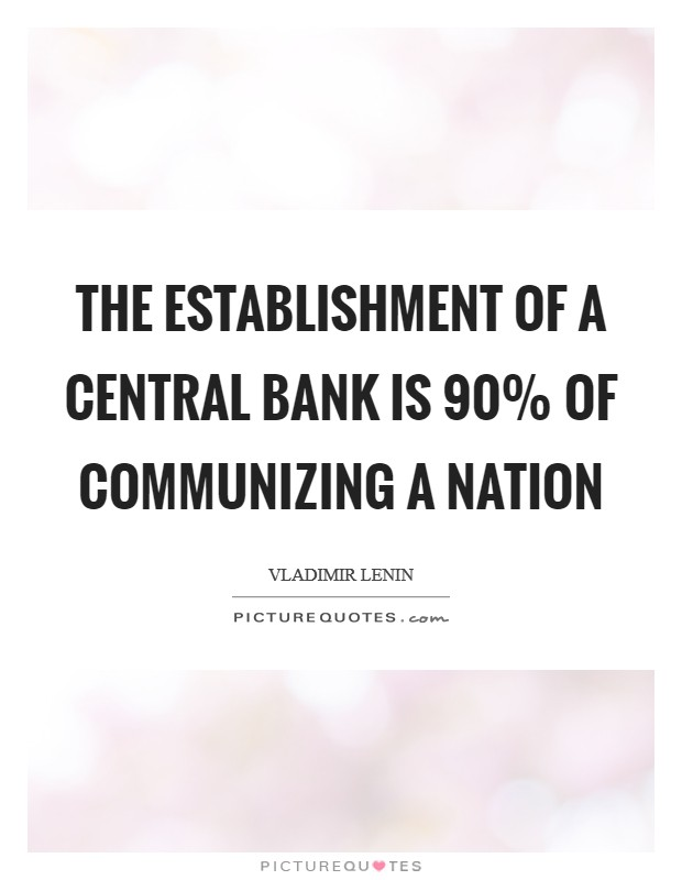 The establishment of a central bank is 90% of communizing a nation Picture Quote #1
