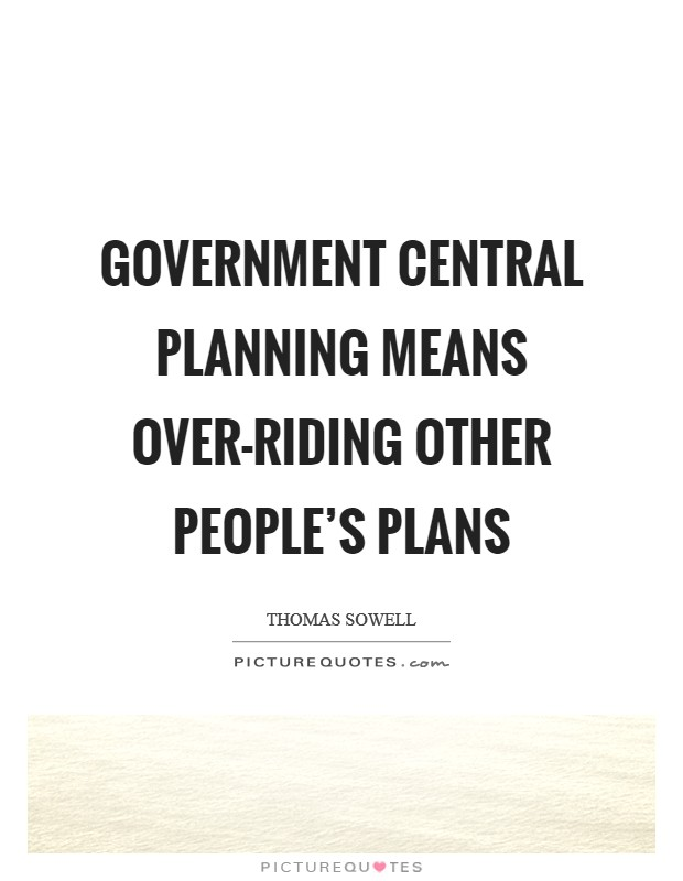 Government central planning means over-riding other people's plans Picture Quote #1
