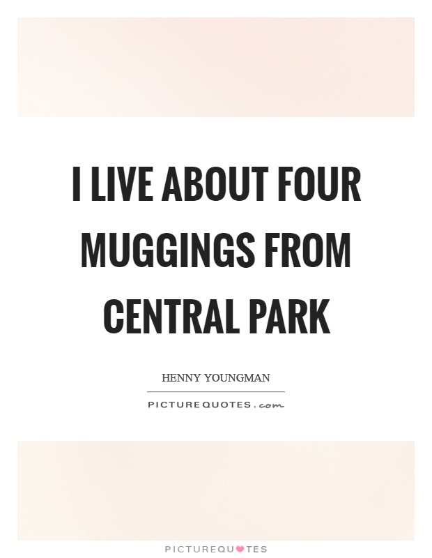 I live about four muggings from Central Park Picture Quote #1