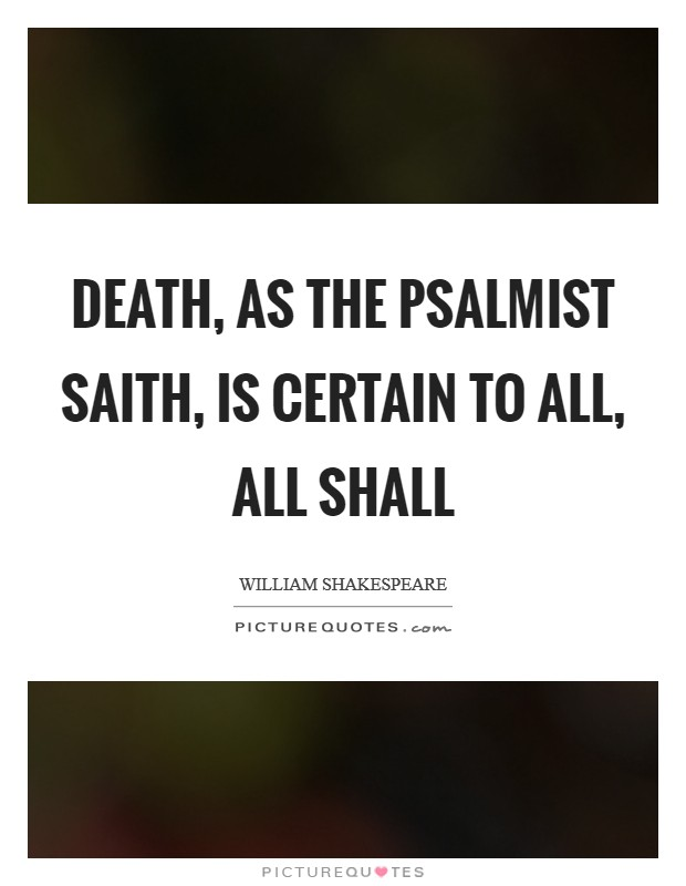 Death, as the Psalmist saith, is certain to all, all shall Picture Quote #1
