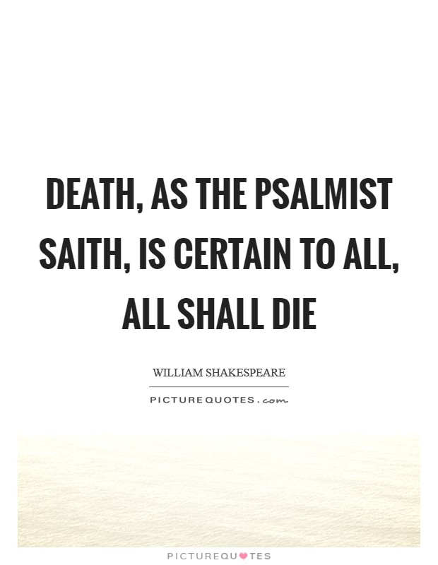 Death, as the Psalmist saith, is certain to all, all shall die Picture Quote #1