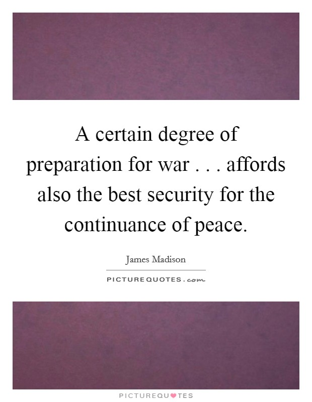 A certain degree of preparation for war . . . affords also the best security for the continuance of peace Picture Quote #1