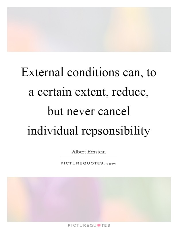 External conditions can, to a certain extent, reduce, but never cancel individual repsonsibility Picture Quote #1