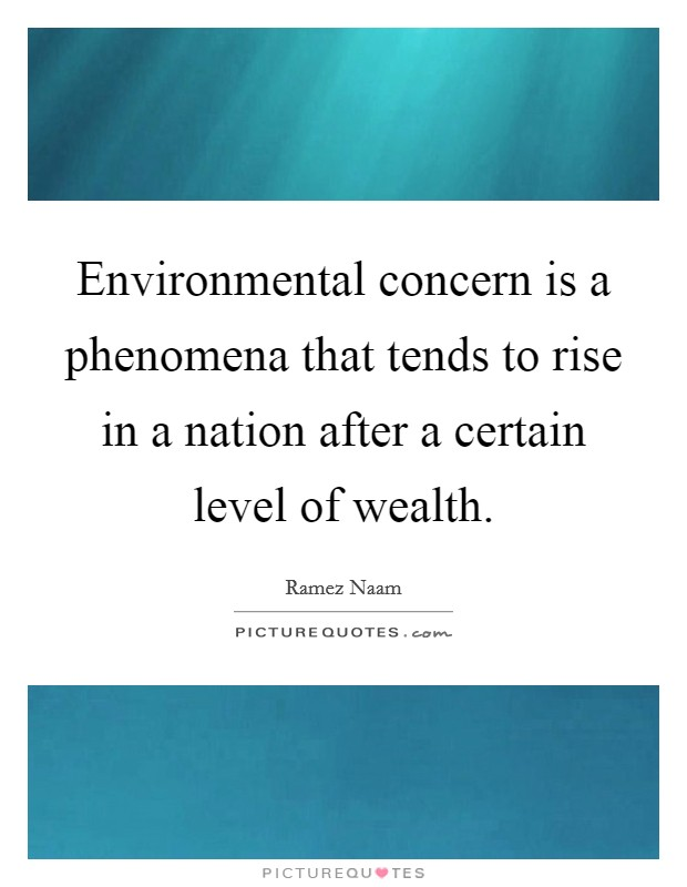 Environmental concern is a phenomena that tends to rise in a nation after a certain level of wealth Picture Quote #1