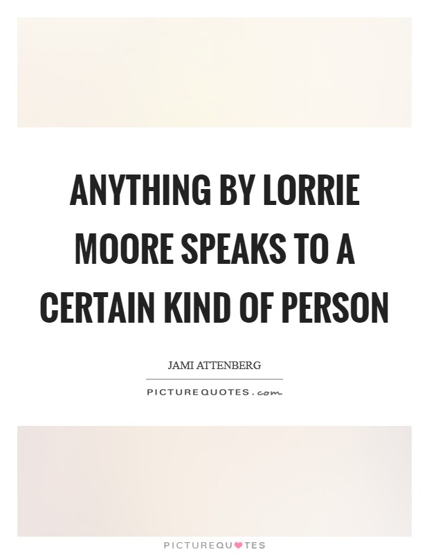 Anything by Lorrie Moore speaks to a certain kind of person Picture Quote #1