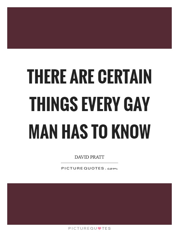 There are certain things every gay man has to know Picture Quote #1
