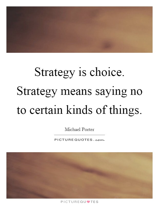 Strategy is choice. Strategy means saying no to certain kinds of things Picture Quote #1