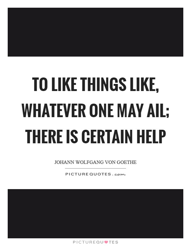 To like things like, whatever one may ail; There is certain help Picture Quote #1
