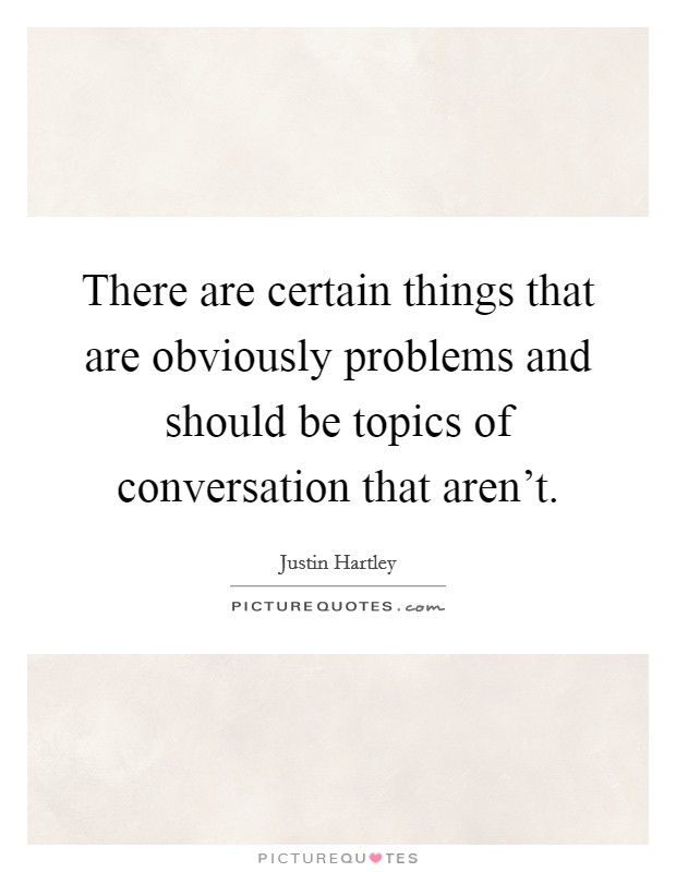 There are certain things that are obviously problems and should be topics of conversation that aren't Picture Quote #1