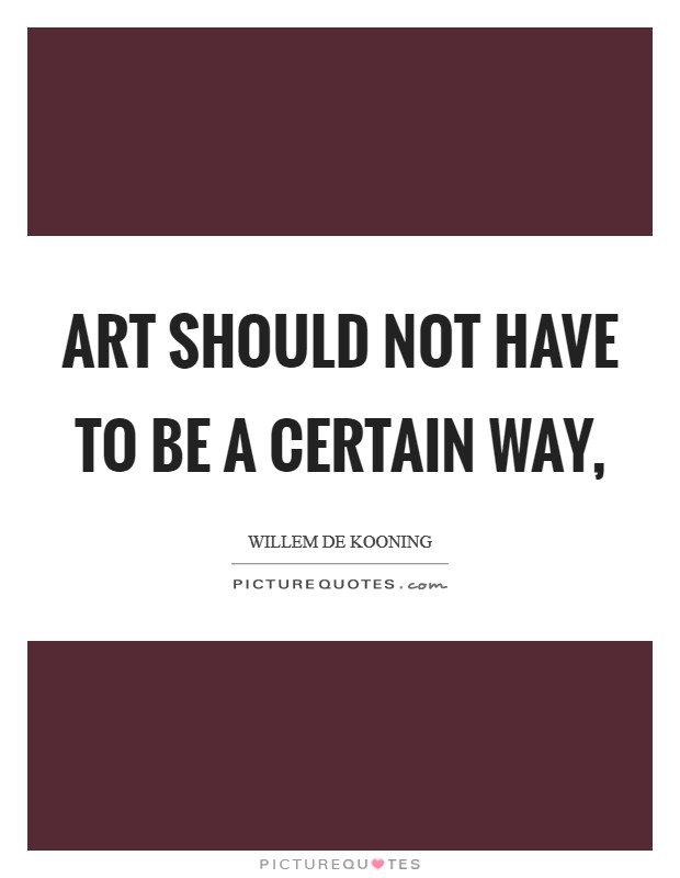 Art should not have to be a certain way, Picture Quote #1