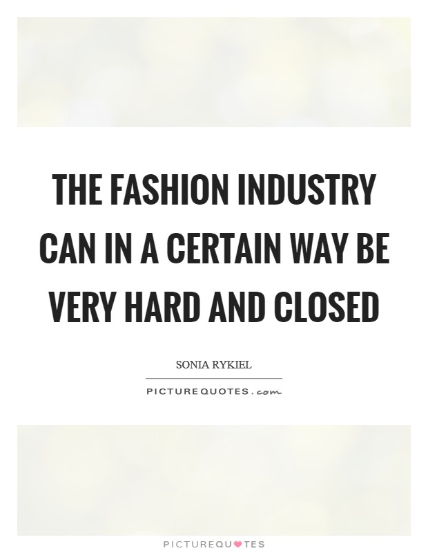 The fashion industry can in a certain way be very hard and closed Picture Quote #1