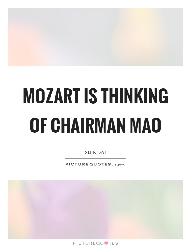 Mozart is thinking of Chairman Mao Picture Quote #1
