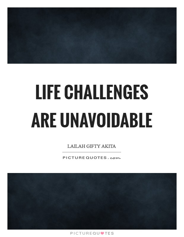 Life challenges are unavoidable Picture Quote #1