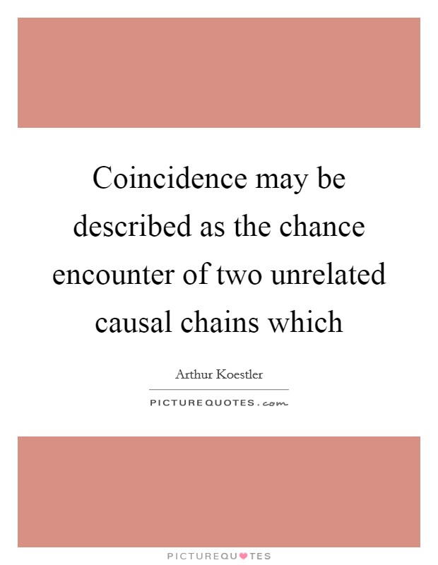 Coincidence may be described as the chance encounter of two unrelated causal chains which Picture Quote #1