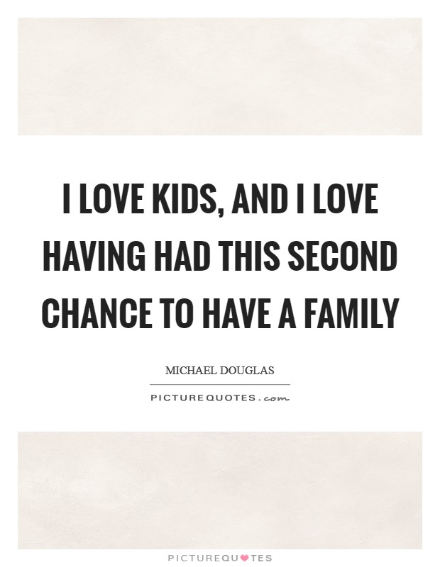 I love kids, and I love having had this second chance to have a family Picture Quote #1