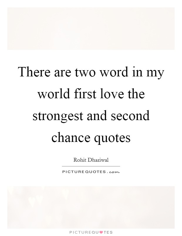 There are two word in my world first love the strongest and second chance quotes Picture Quote #1