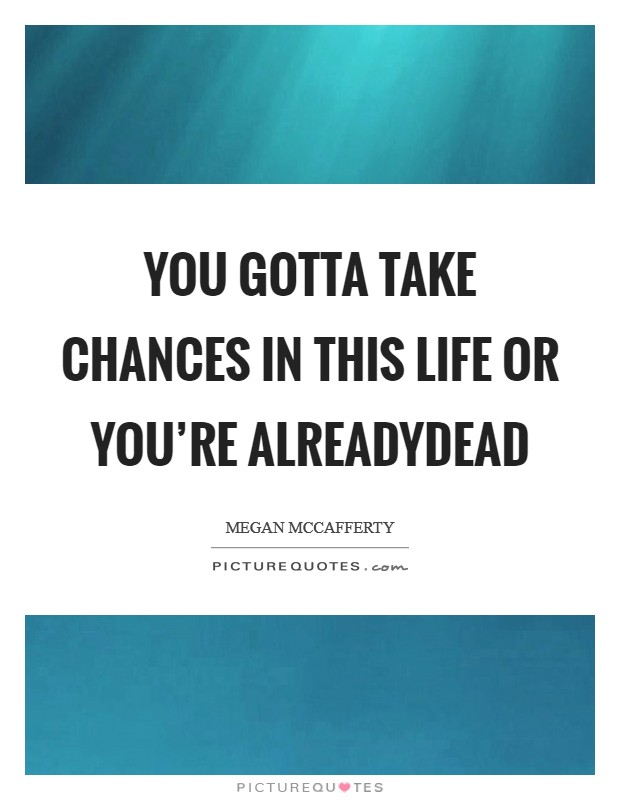 You gotta take chances in this life or you're alreadydead Picture Quote #1