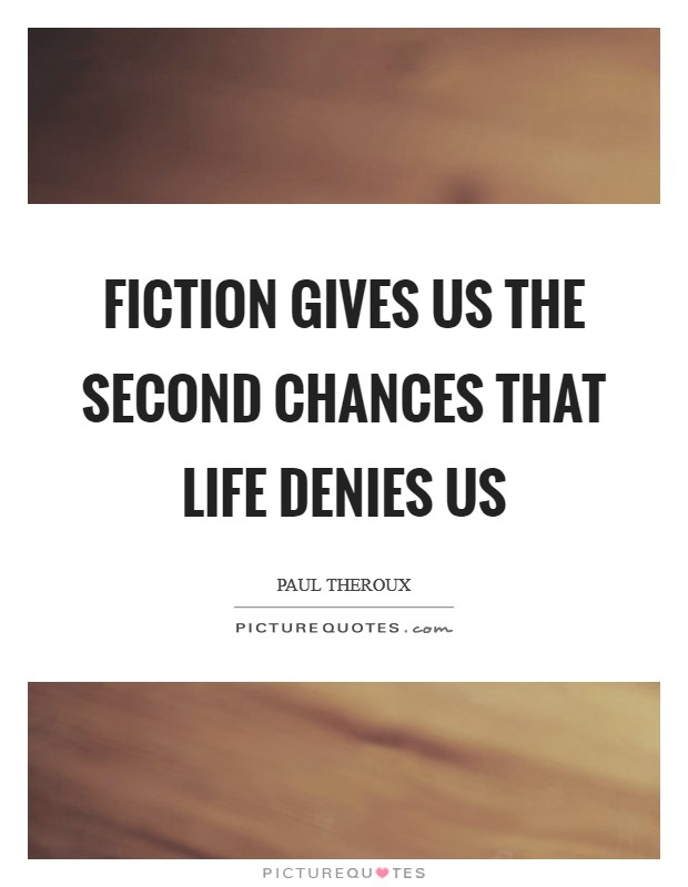 Fiction gives us the second chances that life denies us Picture Quote #1