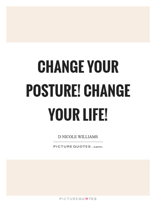Change Your Posture! Change Your LIFE! Picture Quote #1