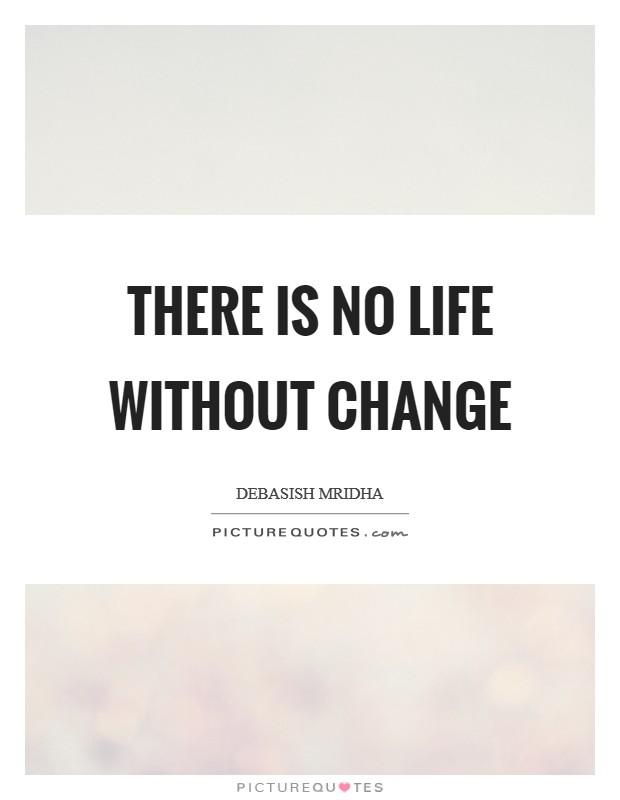 There is no life without change Picture Quote #1