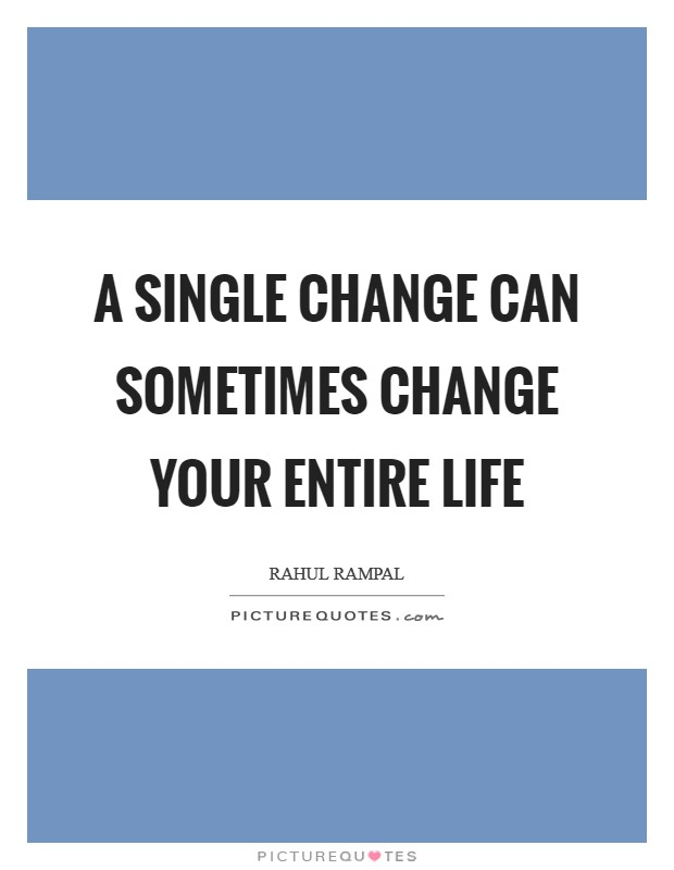 A single change can sometimes change your entire life Picture Quote #1