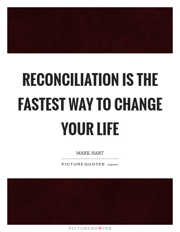 Reconciliation is the fastest way to change your life Picture Quote #1