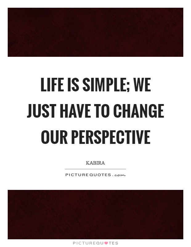 Life is Simple; We just have to change our perspective Picture Quote #1