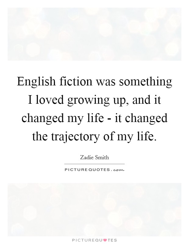 English fiction was something I loved growing up, and it changed my life - it changed the trajectory of my life Picture Quote #1