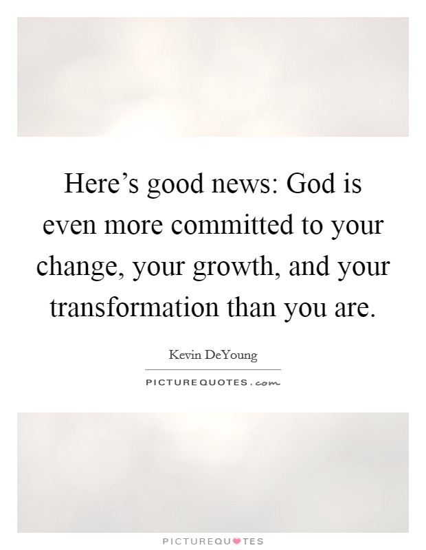 Here's good news: God is even more committed to your change, your growth, and your transformation than you are Picture Quote #1