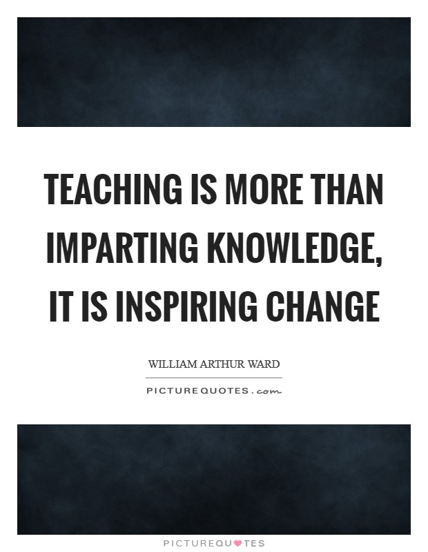 Teaching is more than imparting knowledge, it is inspiring change Picture Quote #1