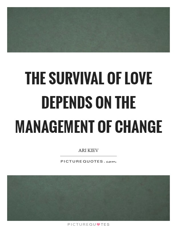 The survival of love depends on the management of change Picture Quote #1