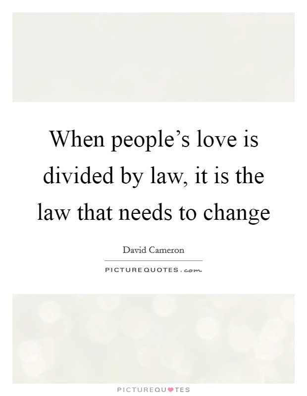 When people's love is divided by law, it is the law that needs to change Picture Quote #1