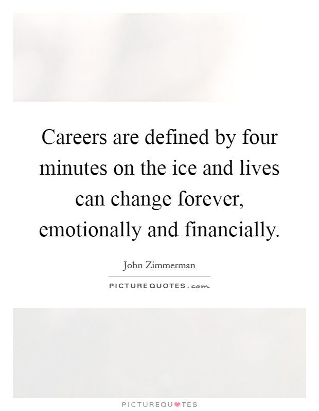 Careers are defined by four minutes on the ice and lives can change forever, emotionally and financially Picture Quote #1