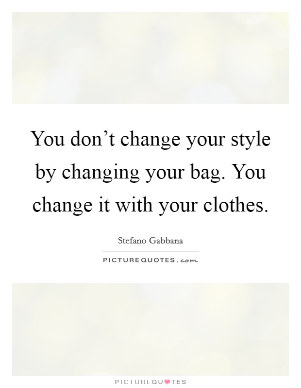 You don't change your style by changing your bag. You change it with your clothes Picture Quote #1