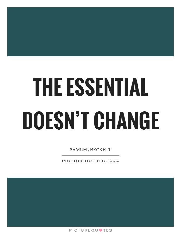 The essential doesn't change Picture Quote #1