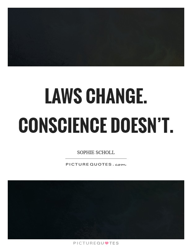 Laws change. Conscience doesn't Picture Quote #1