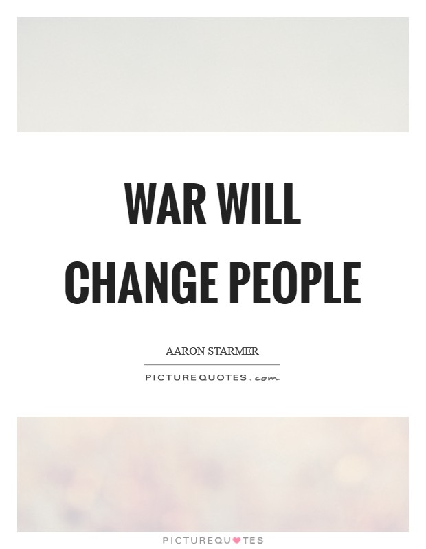 War will change people Picture Quote #1