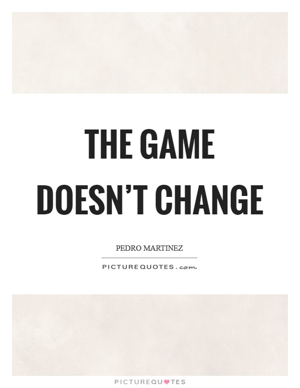 The game doesn't change Picture Quote #1