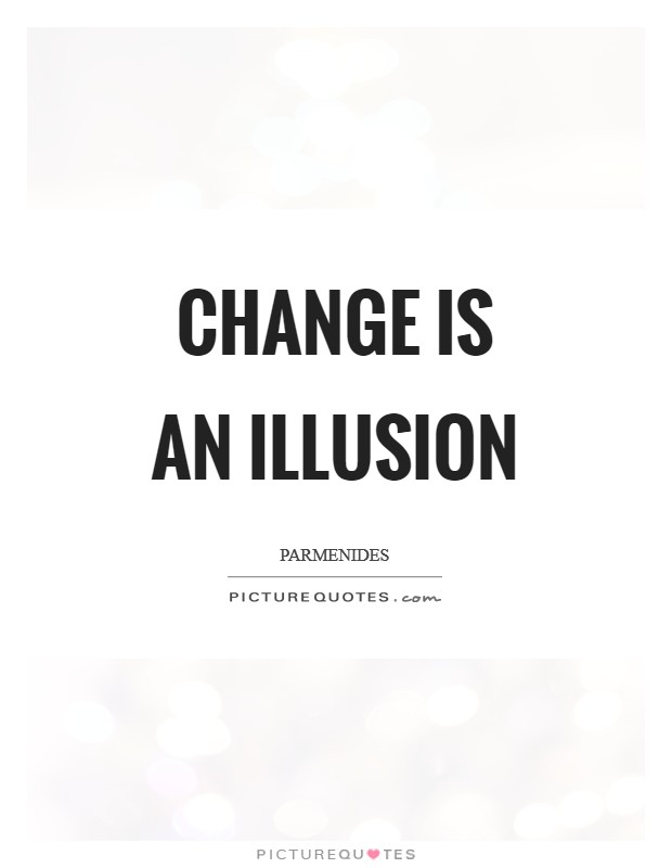 Change is an illusion Picture Quote #1